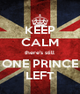 KEEP CALM there's still ONE PRINCE LEFT - Personalised Poster A4 size