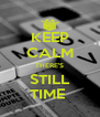 KEEP CALM THERE'S STILL TIME  - Personalised Poster A4 size