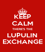 KEEP CALM THERE'S THE LUPULIN EXCHANGE - Personalised Poster A4 size