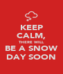 KEEP CALM, THERE WILL BE A SNOW DAY SOON - Personalised Poster A4 size