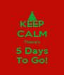 KEEP CALM There's 5 Days To Go! - Personalised Poster A4 size