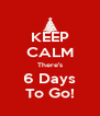 KEEP CALM There's 6 Days To Go! - Personalised Poster A4 size