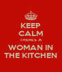 KEEP CALM THERES A WOMAN IN THE KITCHEN - Personalised Poster A4 size