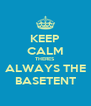 KEEP CALM THERES ALWAYS THE BASETENT - Personalised Poster A4 size
