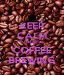 KEEP CALM THERES COFFEE BREWING - Personalised Poster A4 size