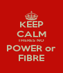 KEEP CALM THERES NO POWER or FIBRE - Personalised Poster A4 size