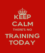 KEEP CALM THERE'S NO TRAINING TODAY - Personalised Poster A4 size