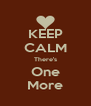 KEEP CALM There's One More - Personalised Poster A4 size