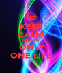 KEEP CALM THERE'S  ONLY ONE LIFE - Personalised Poster A4 size