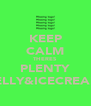 KEEP CALM THERES PLENTY JELLY&ICECREAM - Personalised Poster A4 size