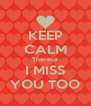 KEEP CALM Theresa I MISS YOU TOO - Personalised Poster A4 size
