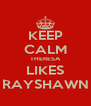 KEEP CALM THERESA LIKES RAYSHAWN - Personalised Poster A4 size