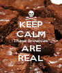 KEEP CALM These Brownies ARE REAL - Personalised Poster A4 size