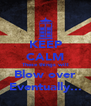 KEEP CALM These things will Blow over Eventually... - Personalised Poster A4 size