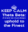 KEEP CALM  Theta Beta:  A brand we must always  uphold to the Finest - Personalised Poster A4 size