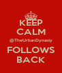 KEEP CALM @TheUrbanDynasty FOLLOWS BACK - Personalised Poster A4 size