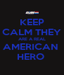 KEEP CALM THEY ARE A REAL AMERICAN  HERO  - Personalised Poster A4 size