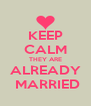 KEEP CALM THEY ARE ALREADY  MARRIED - Personalised Poster A4 size
