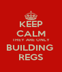 KEEP CALM THEY ARE ONLY BUILDING  REGS - Personalised Poster A4 size