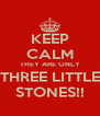 KEEP CALM THEY ARE ONLY THREE LITTLE STONES!! - Personalised Poster A4 size