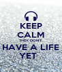 KEEP CALM THEY DON'T HAVE A LIFE YET   - Personalised Poster A4 size