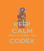 KEEP CALM THEY FOUND THE CODEX  - Personalised Poster A4 size