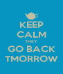 KEEP CALM THEY GO BACK TMORROW - Personalised Poster A4 size