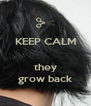 KEEP CALM   they grow back - Personalised Poster A4 size