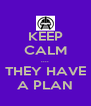 KEEP CALM .... THEY HAVE A PLAN - Personalised Poster A4 size
