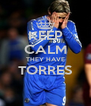 KEEP CALM THEY HAVE TORRES  - Personalised Poster A4 size
