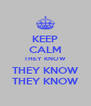 KEEP CALM THEY KNOW THEY KNOW THEY KNOW - Personalised Poster A4 size