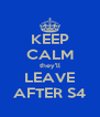 KEEP CALM they'll LEAVE AFTER S4 - Personalised Poster A4 size