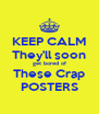 KEEP CALM They'll soon get bored of These Crap POSTERS - Personalised Poster A4 size