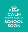 KEEP CALM THEY'RE BACK AT SCHOOL SOON - Personalised Poster A4 size