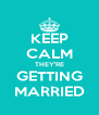 KEEP CALM THEY'RE GETTING MARRIED - Personalised Poster A4 size