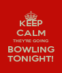 KEEP CALM THEY'RE GOING BOWLING TONIGHT! - Personalised Poster A4 size