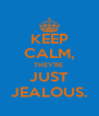 KEEP CALM, THEY'RE  JUST JEALOUS. - Personalised Poster A4 size