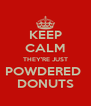 KEEP CALM THEY'RE JUST POWDERED  DONUTS - Personalised Poster A4 size