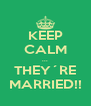 KEEP CALM ... THEY´RE MARRIED!! - Personalised Poster A4 size