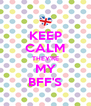 KEEP CALM THEY'RE MY BFF'S - Personalised Poster A4 size
