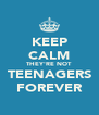 KEEP CALM THEY'RE NOT TEENAGERS FOREVER - Personalised Poster A4 size