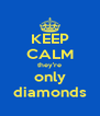 KEEP CALM they're only diamonds - Personalised Poster A4 size