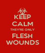 KEEP CALM THEY'RE ONLY FLESH WOUNDS - Personalised Poster A4 size