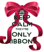KEEP CALM THEY'RE ONLY RIBBONS - Personalised Poster A4 size