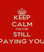 KEEP CALM THEY'RE STILL PAYING YOU - Personalised Poster A4 size