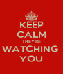 KEEP CALM THEY'RE WATCHING  YOU - Personalised Poster A4 size