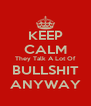 KEEP CALM They Talk A Lot Of BULLSHIT ANYWAY - Personalised Poster A4 size