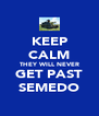 KEEP CALM THEY WILL NEVER GET PAST SEMEDO - Personalised Poster A4 size
