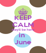 KEEP CALM theyll be here in  June - Personalised Poster A4 size