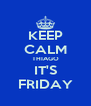 KEEP CALM THIAGO IT'S FRIDAY - Personalised Poster A4 size